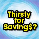 Thirsty For Savings?