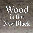 Wood is the New Black